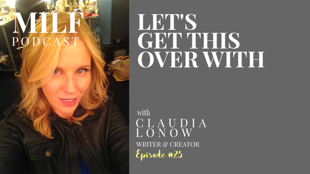 Let's Get This Over With with Claudia Lonow