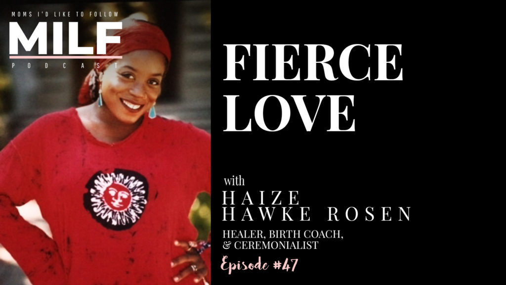 Fierce Love with Haize Hawke Rosen - Episode 47 - MILF PODCAST