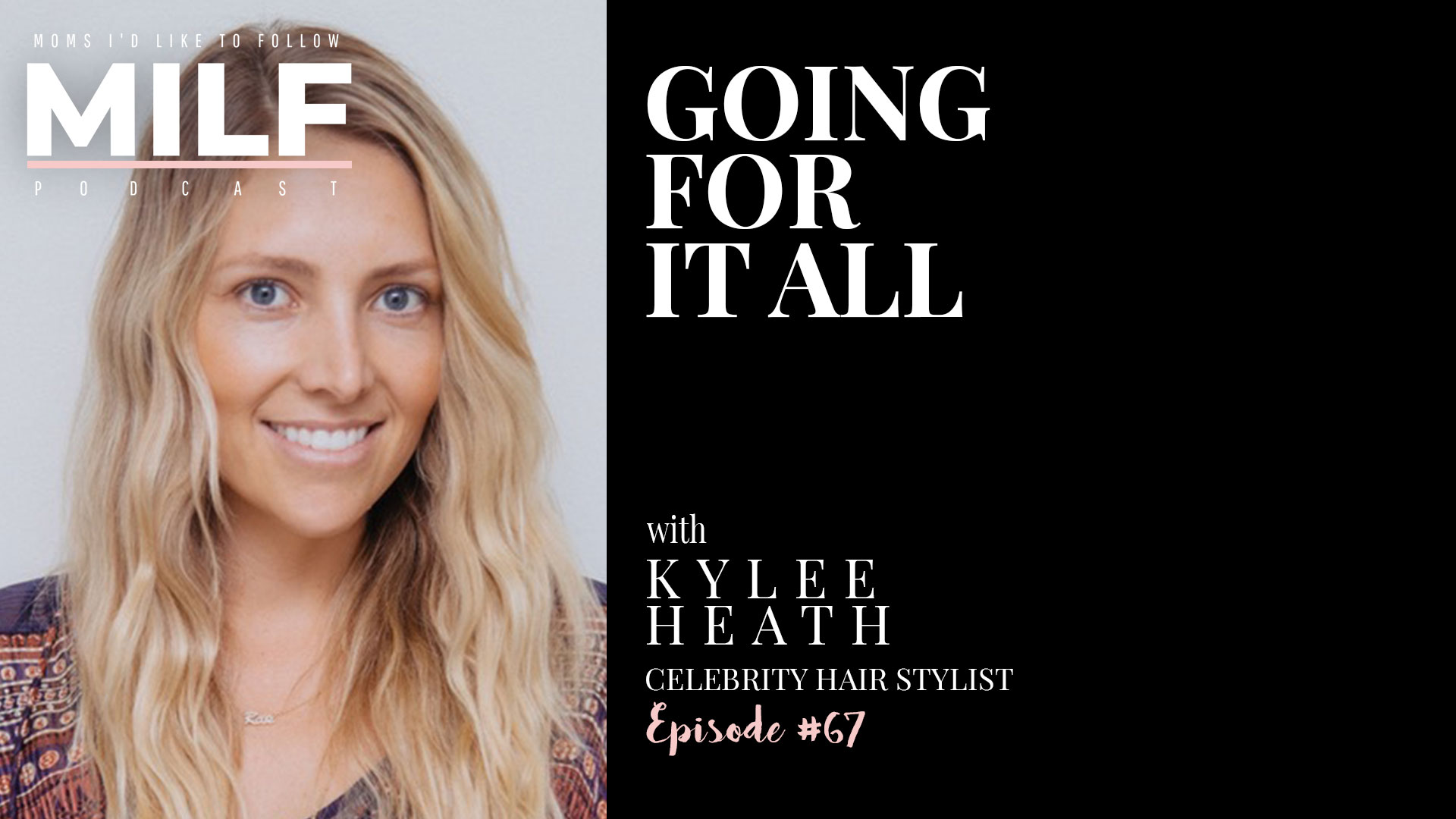 Going For It All With Kylee Heath Episode 67 Milf Podcast